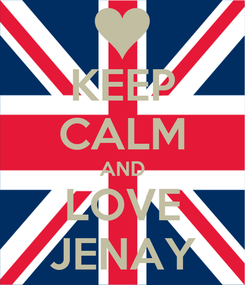 Poster: KEEP CALM AND LOVE JENAY
