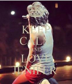 Poster: KEEP CALM AND LOVE JENIFER