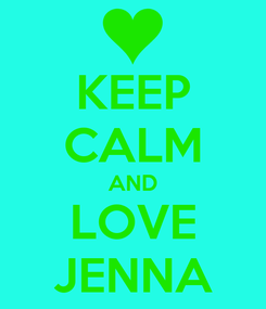 Poster: KEEP CALM AND LOVE JENNA