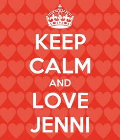 Poster: KEEP CALM AND LOVE JENNI