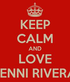 Poster: KEEP CALM AND LOVE JENNI RIVERA