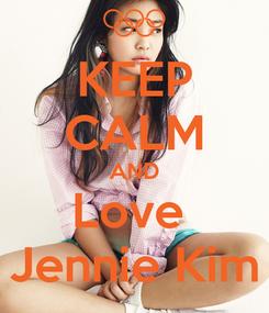 Poster: KEEP CALM AND Love  Jennie Kim
