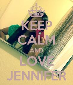Poster: KEEP CALM AND LOVE JENNIFER