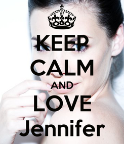Poster: KEEP CALM AND LOVE Jennifer