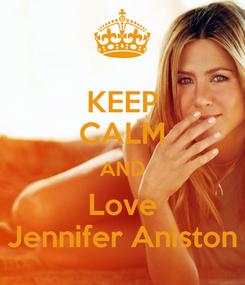 Poster: KEEP CALM AND Love Jennifer Aniston
