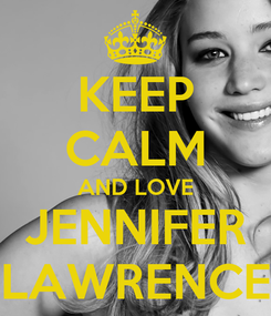 Poster: KEEP CALM AND LOVE JENNIFER LAWRENCE