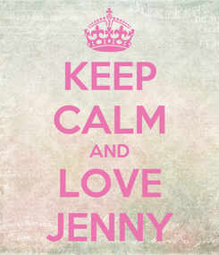 Poster: KEEP CALM AND LOVE JENNY