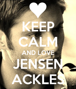 Poster: KEEP CALM AND LOVE JENSEN ACKLES