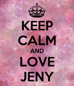 Poster: KEEP CALM AND LOVE JENY