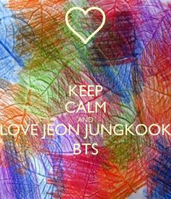 Poster: KEEP CALM AND LOVE JEON JUNGKOOK BTS