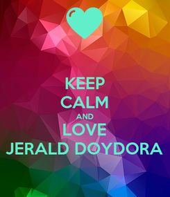 Poster: KEEP CALM AND LOVE JERALD DOYDORA