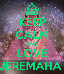 Poster: KEEP CALM AND LOVE JEREMAHA