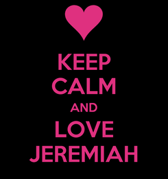 Poster: KEEP CALM AND LOVE JEREMIAH