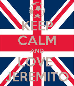 Poster: KEEP CALM AND LOVE  JEREMITO