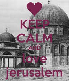 Poster: KEEP CALM AND love jerusalem