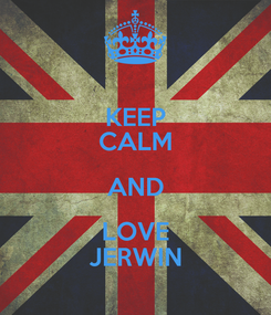 Poster: KEEP CALM AND LOVE JERWIN
