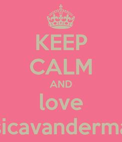 Poster: KEEP CALM AND love jesicavandermast