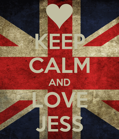 Poster: KEEP CALM AND LOVE JESS