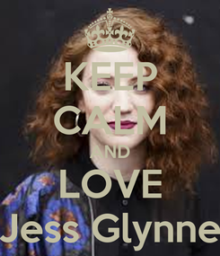 Poster: KEEP CALM AND LOVE Jess Glynne