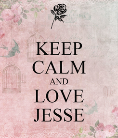 Poster: KEEP CALM AND LOVE JESSE