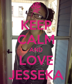 Poster: KEEP CALM AND LOVE JESSEKA