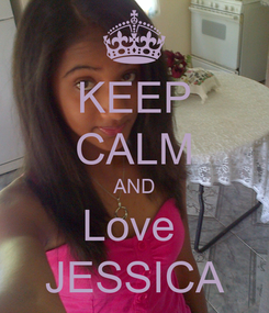 Poster: KEEP CALM AND Love  JESSICA