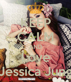 Poster: KEEP CALM AND Love Jessica Jung