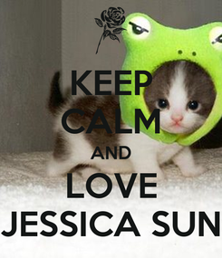 Poster: KEEP CALM AND LOVE JESSICA SUN
