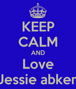 Poster: KEEP CALM AND Love Jessie abken