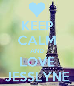 Poster: KEEP CALM AND LOVE JESSLYNE
