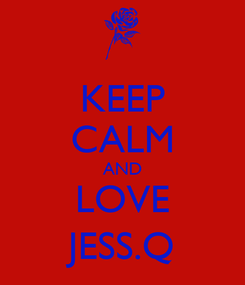 Poster: KEEP CALM AND LOVE JESS.Q