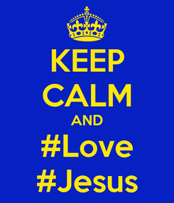 Poster: KEEP CALM AND #Love #Jesus