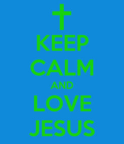 Poster: KEEP CALM AND LOVE JESUS