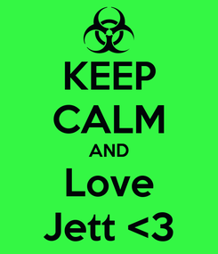 Poster: KEEP CALM AND Love Jett <3
