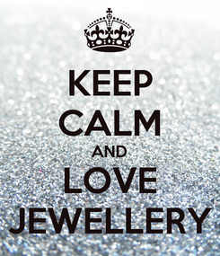 Poster: KEEP CALM AND LOVE JEWELLERY