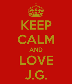 Poster: KEEP CALM AND LOVE J.G.