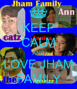 Poster: KEEP CALM AND LOVE JHAM FAMILY