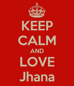 Poster: KEEP CALM AND LOVE Jhana