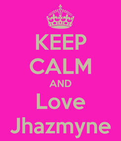 Poster: KEEP CALM AND Love Jhazmyne