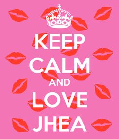 Poster: KEEP CALM AND LOVE JHEA