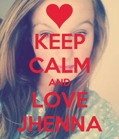 Poster: KEEP CALM AND LOVE JHENNA