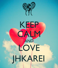 Poster: KEEP CALM AND LOVE JHKAREI