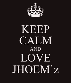 Poster: KEEP CALM AND LOVE JHOEM`z