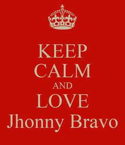 Poster: KEEP CALM AND LOVE Jhonny Bravo