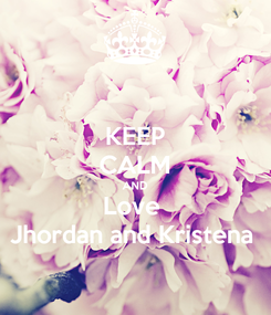 Poster: KEEP CALM AND Love  Jhordan and Kristena