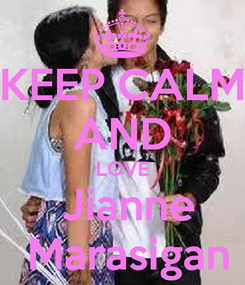 Poster: KEEP CALM AND LOVE  Jianne  Marasigan