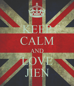 Poster: KEEP CALM AND LOVE JIEN