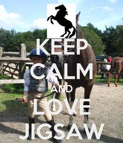 Poster: KEEP CALM AND LOVE JIGSAW