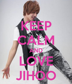 Poster: KEEP CALM AND LOVE JIHOO