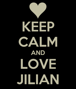 Poster: KEEP CALM AND LOVE JILIAN